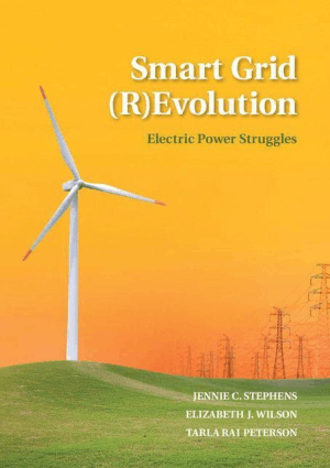 Smart Grid (R) Evolution Electric Power Struggles by Jennie C. Stephens, Elizabeth J. Wilson and Tarla Rai Peterson